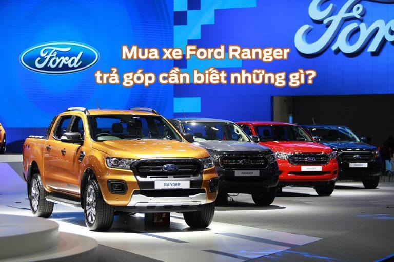 Khi mua xe Ford Ranger trả góp cần biết những gì?